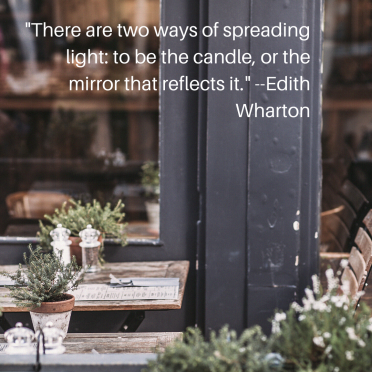 _There are two ways of spreading light_ to be the candle, or the mirror that reflects it._ --Edith Wharton